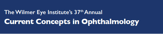 The Johns Hopkins Wilmer Eye Institute's 37th Annual Current Concepts in Ophthalmology Banner