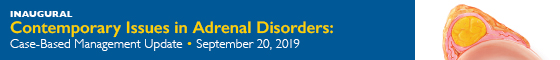 Inaugural Contemporary Issues in Adrenal Disorders: Case-Based Management Update Banner