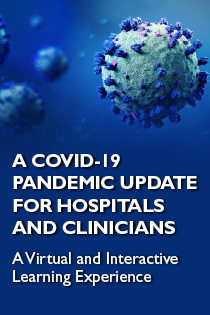 A COVID-19 Pandemic Comprehensive Update for Hospitals and Clinicians: A Virtual and Interactive Learning Experience Banner